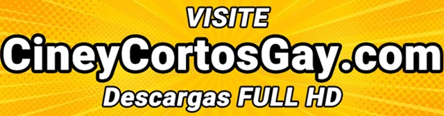 VISITE CineyCortosGay.com | Sitio con descargas FULL HD!!!
